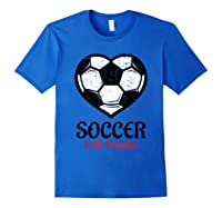Soccer Is My Valentine T Shirt Galentines Day Tee Royal Blue