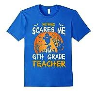 Nothing Scares Me I'm 6th Grade Tea Halloween Gift Shirts Royal Blue