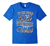 S Dad To Your Family You Are The World Fathers Day T Shirt Royal Blue