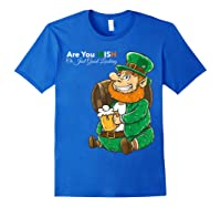 Are You Irish Or Just Good Looking St Patrick Beer Lover Tee T-shirt Royal Blue