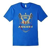 Saints Girl Was Born In Ugust Nola New Orleans Football Shirts Royal Blue