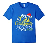 My Last Christmas As A Miss 2018 T Shirt Single Xmas Gifts Royal Blue