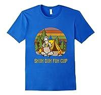 Shuh Duh Fuh Cup Drinking Beer Camping T Shirt T Shirt Royal Blue