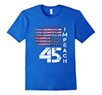 Impeach 45 T Shirt Impeach President Donald Trump Royal Blue