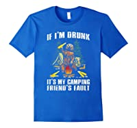 If I M Drunk It S My Camping Friend S Faunt Funny Bear Shirt Royal Blue