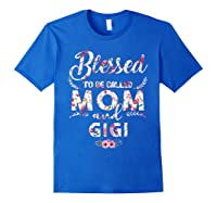Blessed To Be Called Mom And Gigi T Shirt Mothers Day Royal Blue