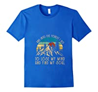And Ino The Forest I Go To Lose My Mind And Find My Soul T Shirt Royal Blue