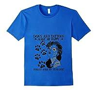 Dogs And Tattoos Make Me Happy Humans Make My Head Hurt Shirts Royal Blue