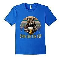 Shuh Duh Fuh Cup Bear Drinking Beer Camping Funny T Shirt Royal Blue