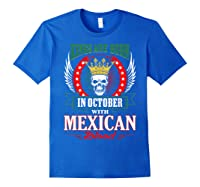 Kings Are Born In October With Mexican Blood Shirts Royal Blue