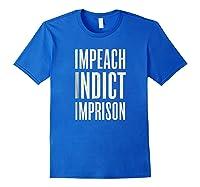 Impeach Indict Imprison T Shirt Royal Blue