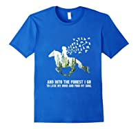 And Into The Forest I Go To Lose My Mind And Find My Soul T Shirt Royal Blue