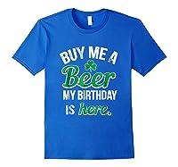 Funny Birthday Saint Patricks Day Buy Me A Beer T Shirt Royal Blue