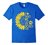 It Was Me I Let The Dogs Out Funny Puppy Lover Gift Shirts Royal Blue