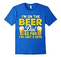 I M On The Beer Diet So Far I Ve Lost 2 Days T Shirt Royal Blue