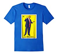 Trump El Pendejo Loteria Card Impeach Resist G999997 Shirts Royal Blue