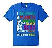 Single Tshirt I Am Single Funny T Shirt For Royal Blue