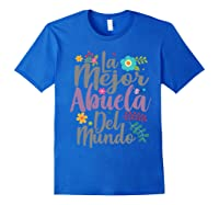 Feliz Dia De Las Madre Shirt La Mejor Abuela Del Mundo Shirt Royal Blue