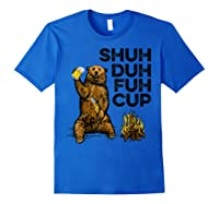 Shuh Duh Fuh Cup Bear Drinking Beer Camping Camp Fire Beer T Shirt Royal Blue