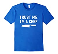 Trust Me I M A Chef Cooking Funny Culinary Chefs Gifts T Shirt Royal Blue