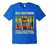 Go Outside Worst Case Scenario A Bear Kills You Vintage Shirts Royal Blue