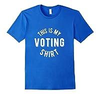 Voting Shirt This Is My Voting Shirt T Shirt Royal Blue
