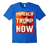 Impeach Trump Now Liberal Political Protest T Shirt Royal Blue