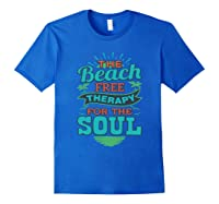The Beach Free Therapy For The Soul Shirts Royal Blue