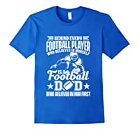 Behind Every Football Player Is A Football Dad Game Day Top T Shirt Royal Blue