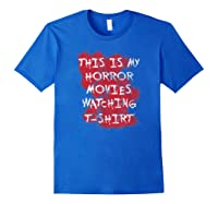 My Horror Movie Watching Tshirt - Scary Movie Lover Clothing Royal Blue