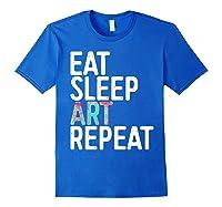 Eat Sleep Art Repeat T Shirt Funny Artist Creative Gift Royal Blue