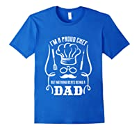 Chef Cooking Funny Culinary Chefs Dad Fathers Day Gifts T Shirt Royal Blue