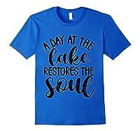 A Day At The Lake Restores The Soul Camping Christian T Shirt Royal Blue
