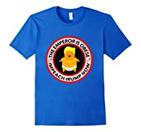 Deranged Donald The Emperor Is Obese Impeach Trump Now T Shirt Royal Blue