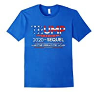 Trump 2020 The Sequel Make Liberals Cry Again Election Gift T Shirt Royal Blue