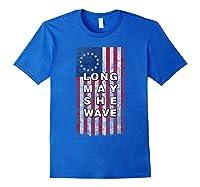 Long May She Wave T Shirt 4th Of July Betsy Ross Usa Flag Royal Blue
