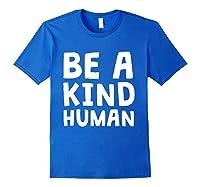 Be A Kind Human Tea Kindness Math School Anti Bully Shirts Royal Blue