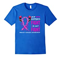 My Sister S Fight Is My Fight Breast Cancer Awareness Month T Shirt Royal Blue