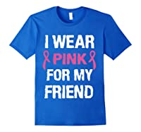 I Wear Pink Ribbon For Friend Breast Cancer Awareness Month T Shirt Royal Blue