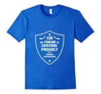My Friend Is Proud 13b Military Army Cannon Crewmember Shirts Royal Blue