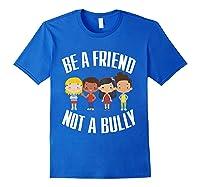 Anti Bullying Be A Friend Not A Bully Kindness T-shirt Royal Blue