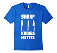 Sharp Knives Matter Chef Cooking Funny Culinary Chefs Gifts T Shirt Royal Blue