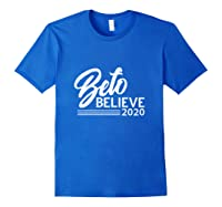Beto Believe T Shirt 2020 Presidential Election Royal Blue