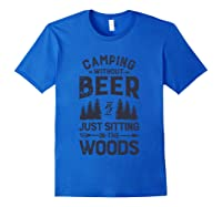 Camping Without Beer Is Just Sitting In The Woods Funny Shirts Royal Blue