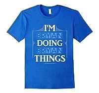 I'm Bryan Doing Bryan Things Funny Forename Gift Shirts Royal Blue
