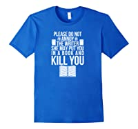 Funny Writers T Shirt Authors Shirt Do Not Annoy The Writer Pullover Royal Blue