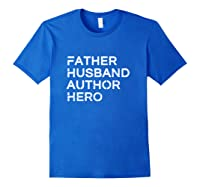 Father Husband Author Hero Daddy Father S Day Pullover Shirts Royal Blue
