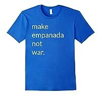 Make Empanada Not War T Shirt Gift For Latino Food Lover Royal Blue