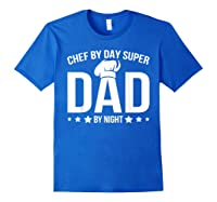 Chef By Day Super Dad By Night Father's Day T-shirt Royal Blue