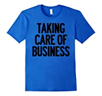Taking Care Of Business Shirts Royal Blue